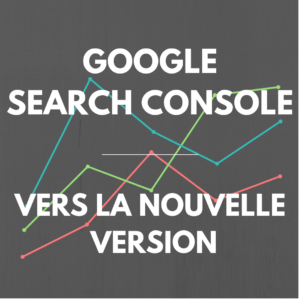 Disparition progressive de l'ancienne version de search console